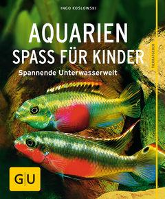 Aquarien - Spaß für Kinder von Ingo Koslowski
