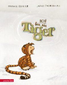Ich bin ein Tiger von Michael Engler und Joelle Tourlonias erschienen bei Annette Betz