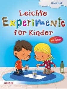 Leichte Experimente für Kinder von 4 bis 8 Jahren von Gisela Lück erschienen bei Herder
