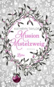mission-mistelzweig-von-kathryn-taylor-erschienen-bei-bastei-luebbe